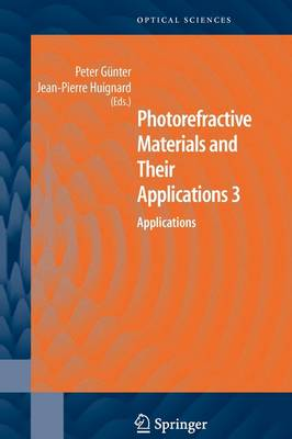 Photorefractive Materials and Their Applications 3: Applications - Springer Series in Optical Sciences 115 (Paperback)