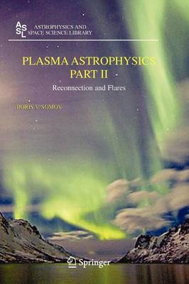 Plasma Astrophysics, Part II: Reconnection and Flares - Astrophysics and Space Science Library 341 (Paperback)