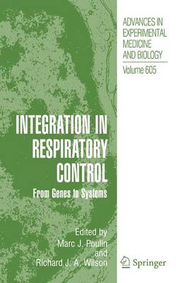 Integration in Respiratory Control: From Genes to Systems - Advances in Experimental Medicine and Biology 605 (Paperback)