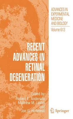 Recent Advances In Retinal Degeneration - Advances in Experimental Medicine and Biology 613 (Paperback)