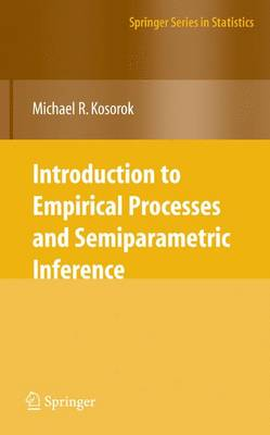 Introduction to Empirical Processes and Semiparametric Inference - Springer Series in Statistics (Paperback)