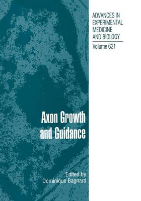 Axon Growth and Guidance - Advances in Experimental Medicine and Biology 621 (Paperback)