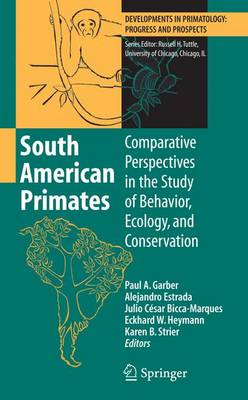 South American Primates: Comparative Perspectives in the Study of Behavior, Ecology, and Conservation - Developments in Primatology: Progress and Prospects (Paperback)
