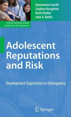 Adolescent Reputations and Risk: Developmental Trajectories to Delinquency - Advancing Responsible Adolescent Development (Paperback)