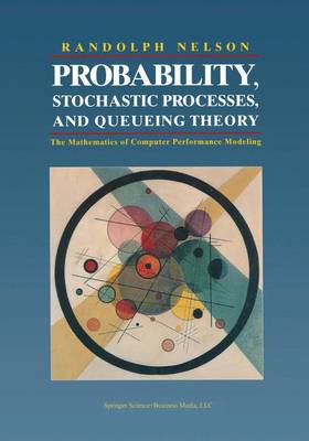 Probability, Stochastic Processes, and Queueing Theory: The Mathematics of Computer Performance Modeling (Paperback)