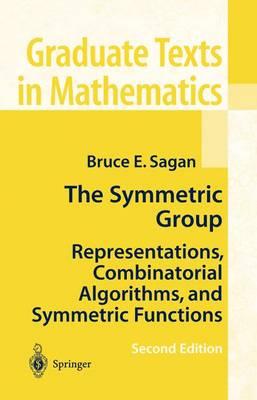 The Symmetric Group: Representations, Combinatorial Algorithms, and Symmetric Functions - Graduate Texts in Mathematics 203 (Paperback)