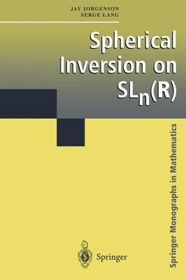 Spherical Inversion on SLn(R) - Springer Monographs in Mathematics (Paperback)