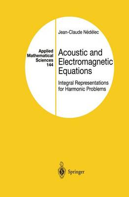 Acoustic and Electromagnetic Equations: Integral Representations for Harmonic Problems - Applied Mathematical Sciences 144 (Paperback)