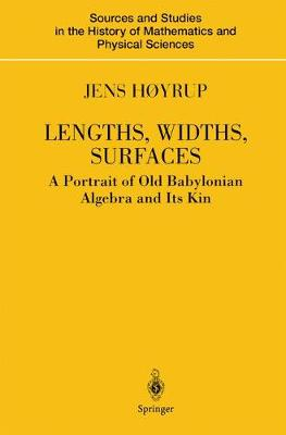 Lengths, Widths, Surfaces: A Portrait of Old Babylonian Algebra and Its Kin - Sources and Studies in the History of Mathematics and Physical Sciences (Paperback)