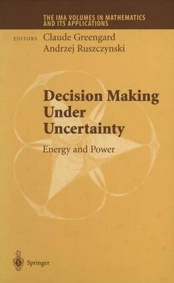 Decision Making Under Uncertainty: Energy and Power - The IMA Volumes in Mathematics and its Applications 128 (Paperback)