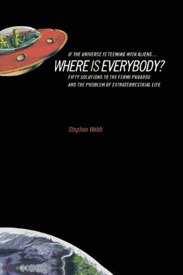 If the Universe Is Teeming with Aliens ... WHERE IS EVERYBODY?: Fifty Solutions to the Fermi Paradox and the Problem of Extraterrestrial Life (Paperback)
