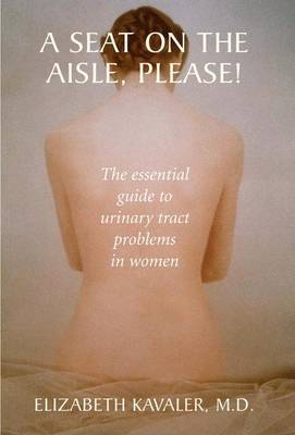 A Seat on the Aisle, Please!: The Essential Guide to Urinary Tract Problems in Women (Paperback)