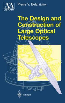 The Design and Construction of Large Optical Telescopes - Astronomy and Astrophysics Library (Paperback)
