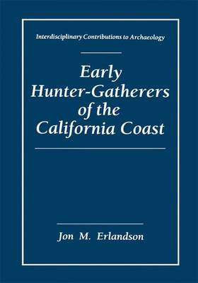 Early Hunter-Gatherers of the California Coast - Interdisciplinary Contributions to Archaeology (Paperback)
