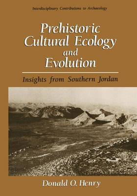 Prehistoric Cultural Ecology and Evolution: Insights from Southern Jordan - Interdisciplinary Contributions to Archaeology (Paperback)