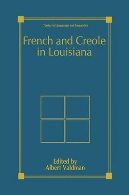 French and Creole in Louisiana - Topics in Language and Linguistics (Paperback)