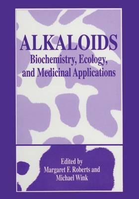 Alkaloids: Biochemistry, Ecology, and Medicinal Applications (Paperback)