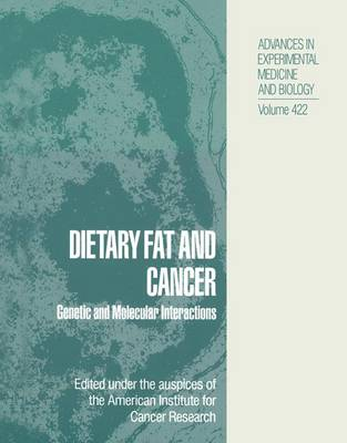 Dietary Fat and Cancer: Genetic and Molecular Interactions - Advances in Experimental Medicine and Biology 422 (Paperback)