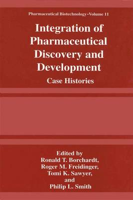 Integration of Pharmaceutical Discovery and Development: Case Histories - Pharmaceutical Biotechnology 11 (Paperback)