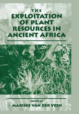The Exploitation of Plant Resources in Ancient Africa (Paperback)