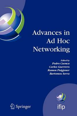 Advances in Ad Hoc Networking: Proceedings of the Seventh Annual Mediterranean Ad Hoc Networking Workshop, Palma de Mallorca, Spain, June 25-27, 2008 - IFIP Advances in Information and Communication Technology 265 (Paperback)