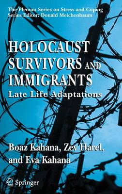 Holocaust Survivors and Immigrants: Late Life Adaptations - Springer Series on Stress and Coping (Paperback)