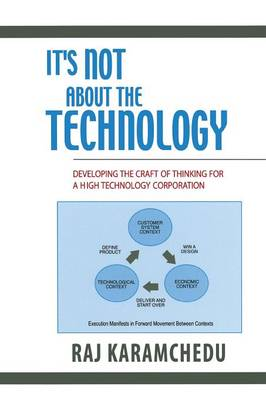 It's Not About the Technology: Developing the Craft of Thinking for a High Technology Corporation (Paperback)