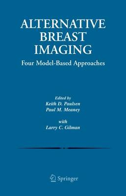 Alternative Breast Imaging: Four Model-Based Approaches - The Springer International Series in Engineering and Computer Science 778 (Paperback)