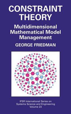 Constraint Theory: Multidimensional Mathematical Model Management - IFSR International Series in Systems Science and Systems Engineering 23 (Paperback)