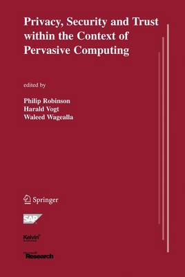 Privacy, Security and Trust within the Context of Pervasive Computing - The Springer International Series in Engineering and Computer Science 780 (Paperback)