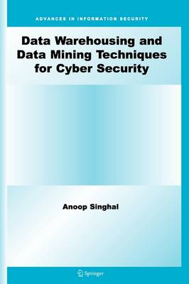 Data Warehousing and Data Mining Techniques for Cyber Security (Advances in Information Security)