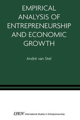 Empirical Analysis of Entrepreneurship and Economic Growth - International Studies in Entrepreneurship 13 (Paperback)
