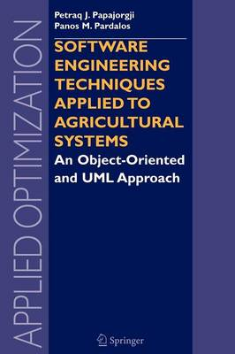 Software Engineering Techniques Applied to Agricultural Systems: An Object-Oriented and UML Approach - Applied Optimization 100 (Paperback)