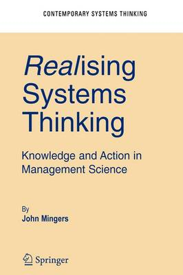 Realising Systems Thinking: Knowledge and Action in Management Science - Contemporary Systems Thinking (Paperback)