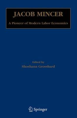 Jacob Mincer: A Pioneer of Modern Labor Economics (Paperback)