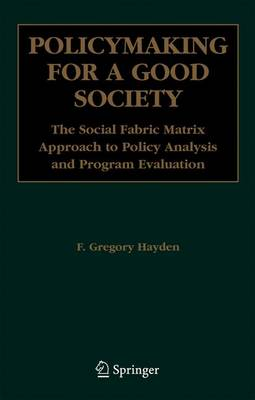 Policymaking for a Good Society: The Social Fabric Matrix Approach to Policy Analysis and Program Evaluation (Paperback)