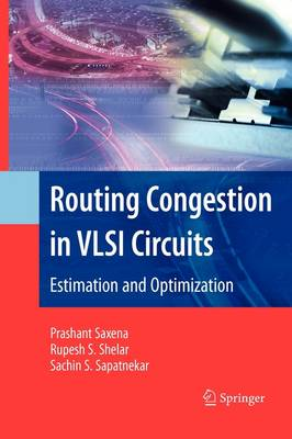 Routing Congestion in VLSI Circuits: Estimation and Optimization - Integrated Circuits and Systems (Paperback)