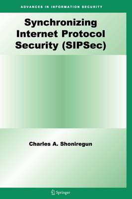 Synchronizing Internet Protocol Security (SIPSec) - Advances in Information Security 34 (Paperback)