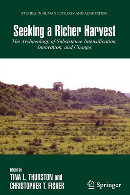 Seeking a Richer Harvest: The Archaeology of Subsistence Intensification, Innovation, and Change - Studies in Human Ecology and Adaptation 3 (Paperback)