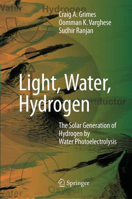 Light, Water, Hydrogen: The Solar Generation of Hydrogen by Water Photoelectrolysis (Paperback)