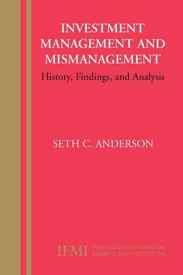Investment Management and Mismanagement: History, Findings, and Analysis - Innovations in Financial Markets and Institutions 17 (Paperback)