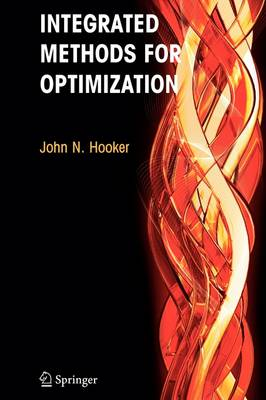 Integrated Methods for Optimization - International Series in Operations Research & Management Science 100 (Paperback)