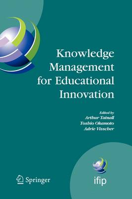 Knowledge Management for Educational Innovation: IFIP WG 3.7 7th Conference on Information Technology in Educational Management (ITEM), Hamamatsu, Japan, July 23-26, 2006 - IFIP Advances in Information and Communication Technology 230 (Paperback)