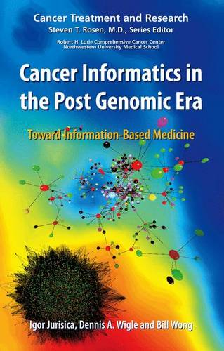 Cancer Informatics in the Post Genomic Era: Toward Information-Based Medicine - Cancer Treatment and Research 137 (Paperback)