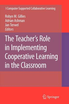 The Teacher's Role in Implementing Cooperative Learning in the Classroom - Computer-Supported Collaborative Learning Series 8 (Paperback)
