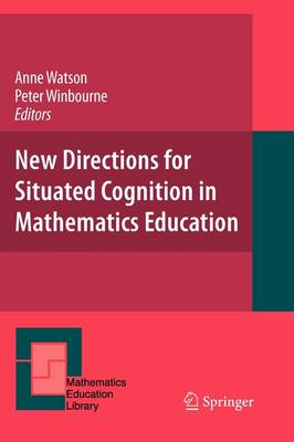 New Directions for Situated Cognition in Mathematics Education - Mathematics Education Library 45 (Paperback)
