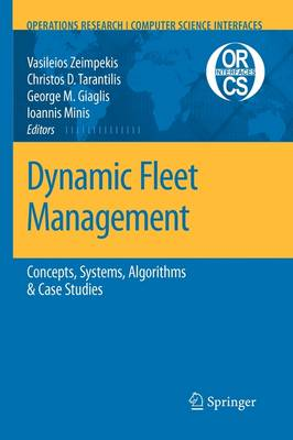 Dynamic Fleet Management: Concepts, Systems, Algorithms & Case Studies - Operations Research/Computer Science Interfaces Series 38 (Paperback)