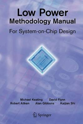 Low Power Methodology Manual: For System-on-Chip Design - Integrated Circuits and Systems (Paperback)