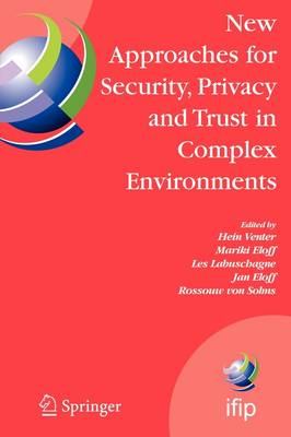 New Approaches for Security, Privacy and Trust in Complex Environments: Proceedings of the IFIP TC 11 22nd International Information Security Conference (SEC 2007), 14-16 May 2007, Sandton, South Africa - IFIP Advances in Information and Communication Technology 232 (Paperback)