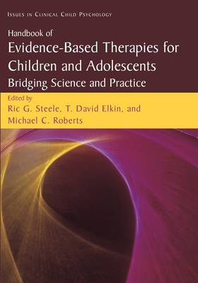 Handbook of Evidence-Based Therapies for Children and Adolescents: Bridging Science and Practice - Issues in Clinical Child Psychology (Paperback)